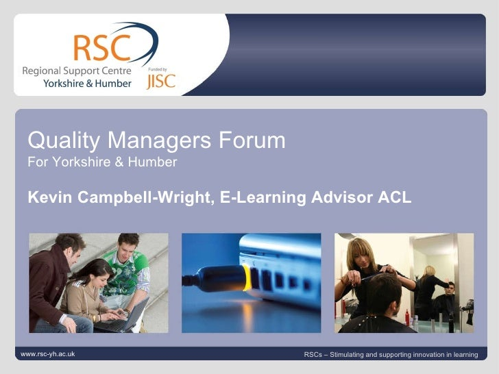 www.rsc-yh.ac.uk July 13, 2010   |  slide  Quality Managers Forum For Yorkshire & Humber Kevin Campbell-Wright, E-Learning...