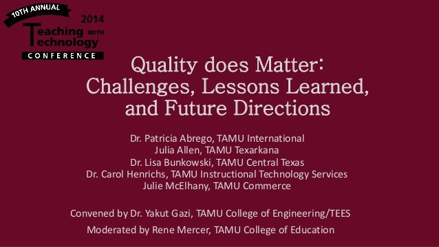 Quality does Matter: Challenges, Lessons Learned, and Future Directions Dr. Patricia Abrego, TAMU International Julia Alle...