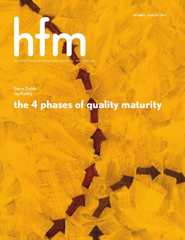 healthcare financial management association www.hfma.org Steve Dobbs Jay Reddy the 4 phases of quality maturity REPRINT AUG...