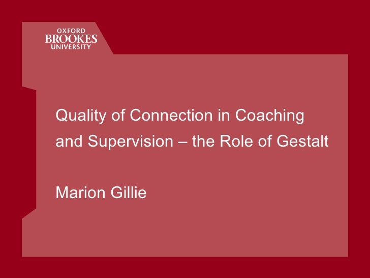 Quality of Connection in Coaching and Supervision – the Role of Gestalt Marion Gillie