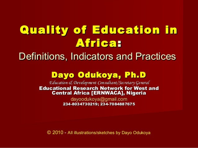 Quality of Education in        Africa :Definitions, Indicators and Practices         Dayo Odukoya, Ph.D       Education & ...