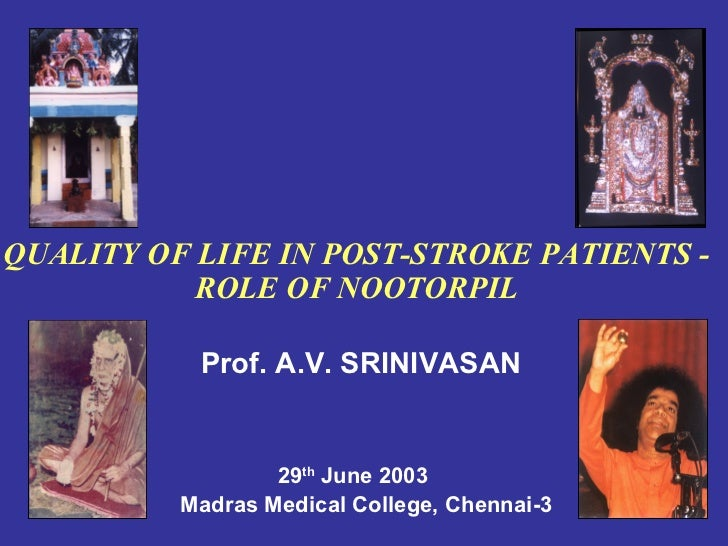 QUALITY OF LIFE IN POST-STROKE PATIENTS -           ROLE OF NOOTORPIL           Prof. A.V. SRINIVASAN                  29t...