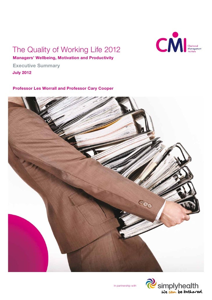 The Quality of Working Life 2012Managers' Wellbeing, Motivation and ProductivityExecutive SummaryJuly 2012Professor Les Wo...