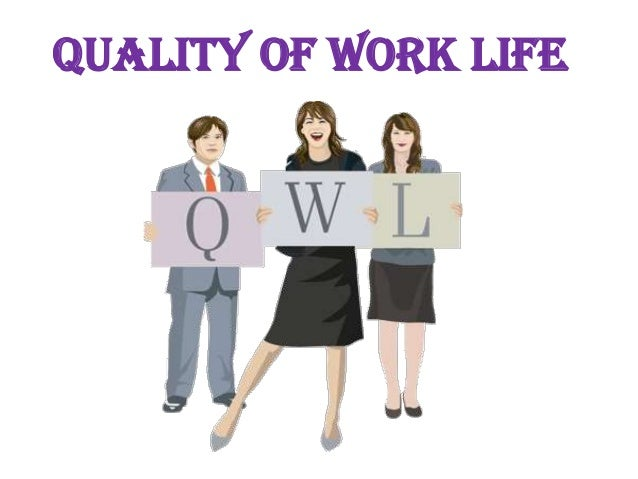a study of quality work life Background the purpose of this study was to measure the level of quality of work  life (qwl) among hospital employees in iran additionally, it aimed to identify.
