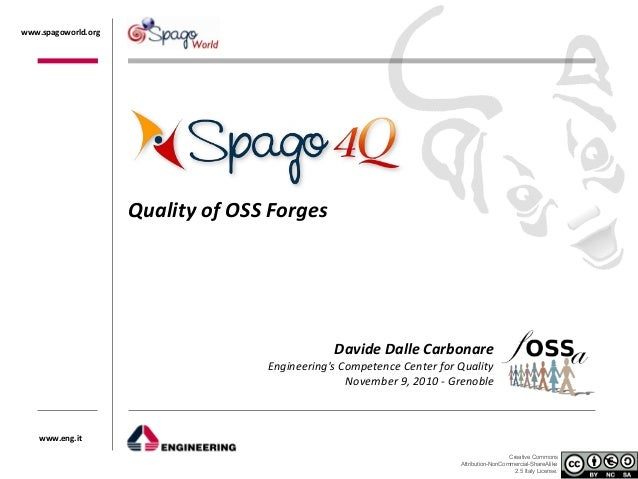 Creative Commons Attribution-NonCommercial-ShareAlike 2.5 Italy License. www.spagoworld.org www.eng.it Quality of OSS Forg...