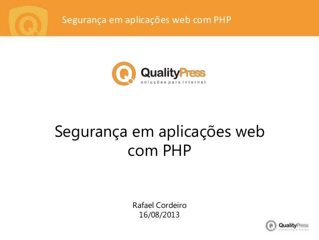 Segurança em aplicações web com PHP Segurança em aplicações web com PHP Rafael Cordeiro 16/08/2013