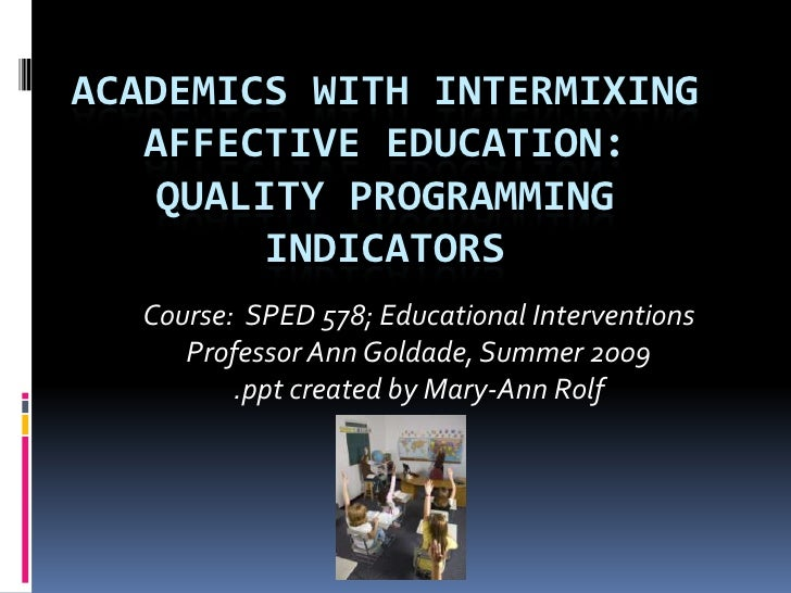 Academics With Intermixing Affective Education: Quality Programming Indicators<br />Course:  SPED 578; Educational Interve...