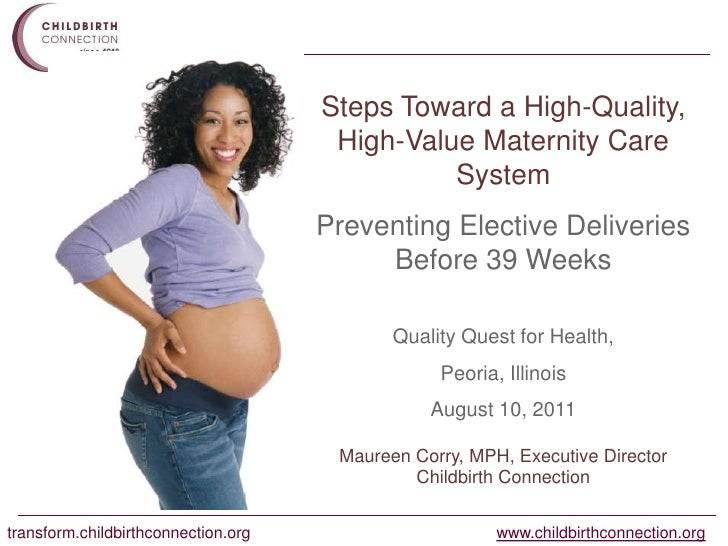 Steps Toward a High-Quality, High-Value Maternity Care System<br />Preventing Elective Deliveries Before 39 Weeks <br />Qu...