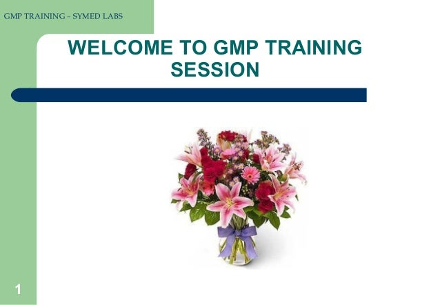 GMP TRAINING – SYMED LABS  WELCOME TO GMP TRAINING SESSION  1