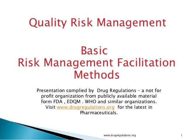 Quality Risk Management          BasicRisk Management Facilitation         Methods   Presentation complied by Drug Regulat...
