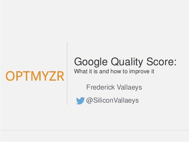 Google Confidential and Proprietary 1Confidential and Proprietary 1www.Optmyzr.com@optmyzr Google Quality Score: What it i...