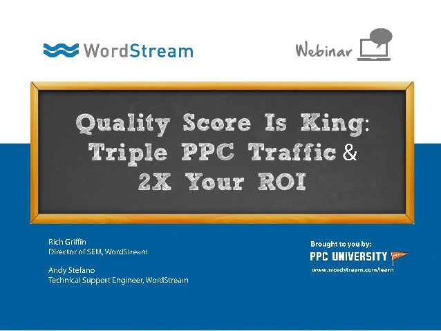 Quality Score Is King Triple PPC Traffic 2X Your ROI Webinar