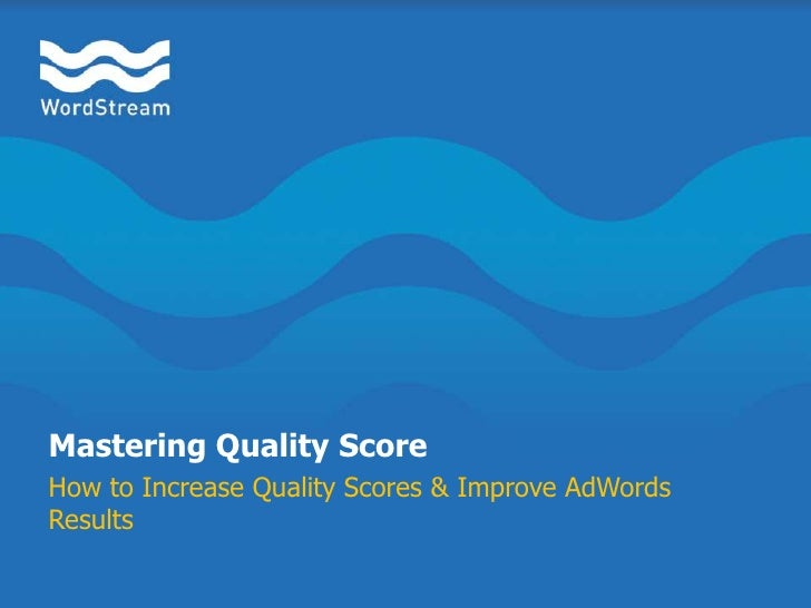 Mastering Quality Score<br />How to Increase Quality Scores & Improve AdWords Results<br />