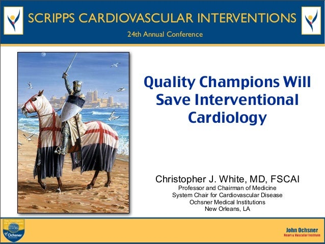 SCRIPPS CARDIOVASCULAR INTERVENTIONS 24th Annual Conference  Quality Champions Will Save Interventional Cardiology  Christ...
