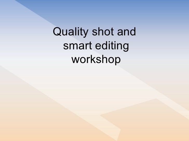 Quality shot and  smart editing workshop