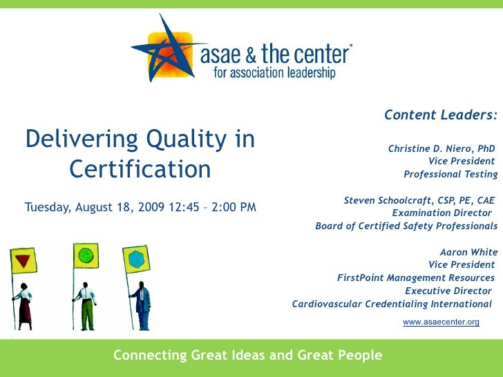 Delivering Quality in Certification Tuesday, August 18, 2009 12:45 – 2:00 PM Content Leaders: Christine D. Niero, PhD  Vic...