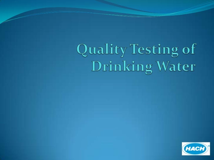 Why Test Your Water? Nearly all water in the world contains  contaminants Many dissolved minerals, carbon  compounds, an...