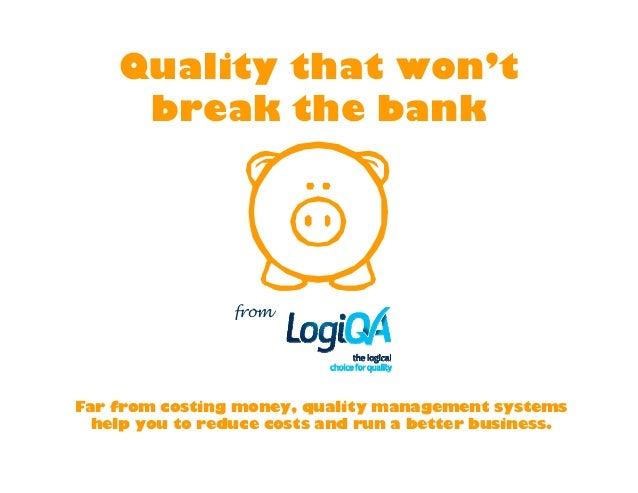 Quality that won't     break the bank                 fromFar from costing money, quality management systems  help you to ...