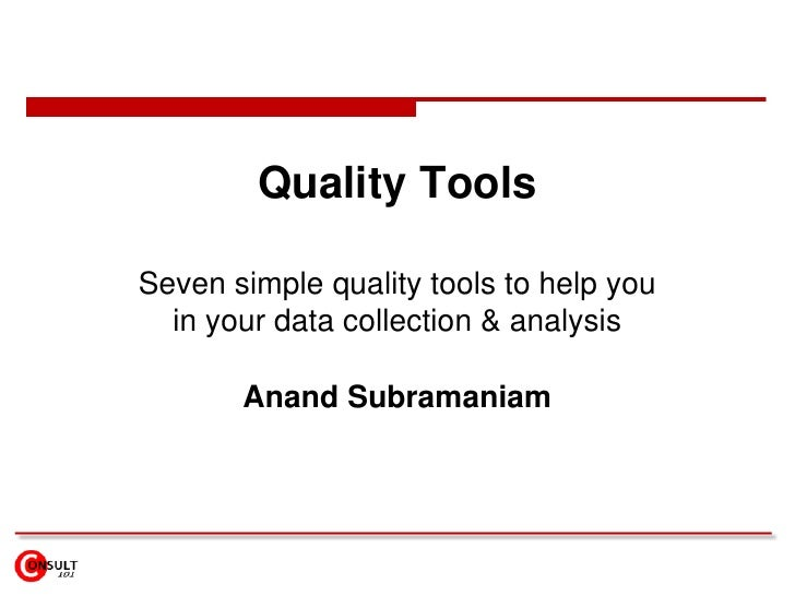Quality Tools<br />Seven simple quality tools to help you in your data collection & analysis<br />Anand Subramaniam<br />