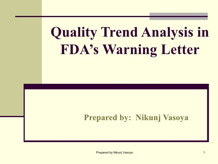 Quality Trend Analysis in FDA's Warning Letter Prepared by:  Nikunj Vasoya   Prepared by Nikunj Vasoya