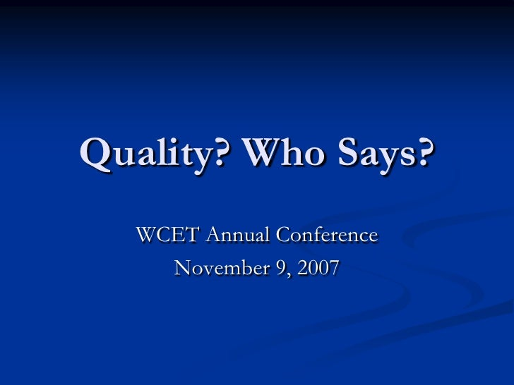 Quality? Who Says?   WCET Annual Conference     November 9, 2007