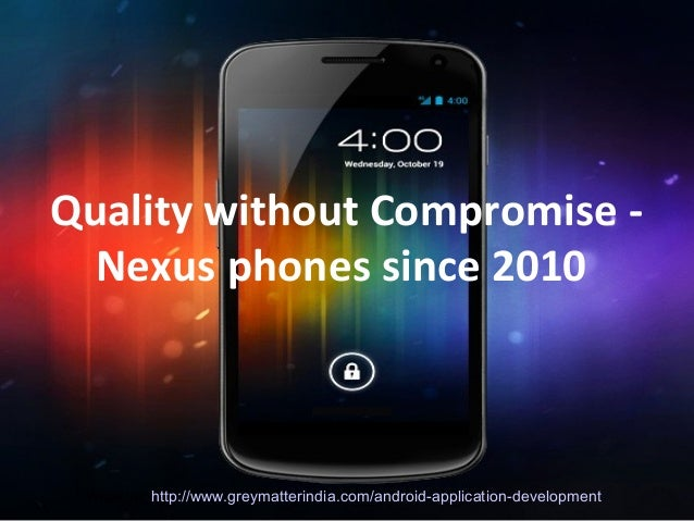 Quality without Compromise - Nexus phones since 2010