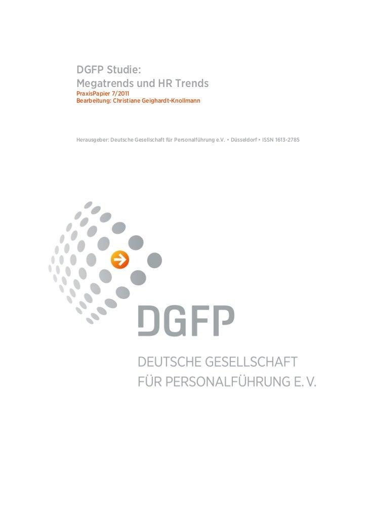 DGFP Studie:Megatrends und HR TrendsPraxisPapier 7/2011Bearbeitung: Christiane Geighardt-KnollmannHerausgeber: Deutsche Ge...