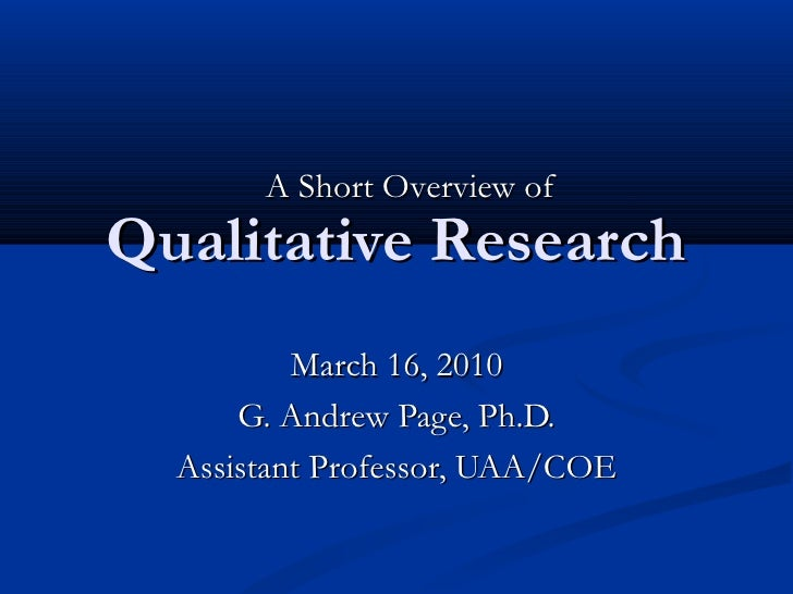 Qualitative Research March 16, 2010 G. Andrew Page, Ph.D. Assistant Professor, UAA/COE A Short Overview of