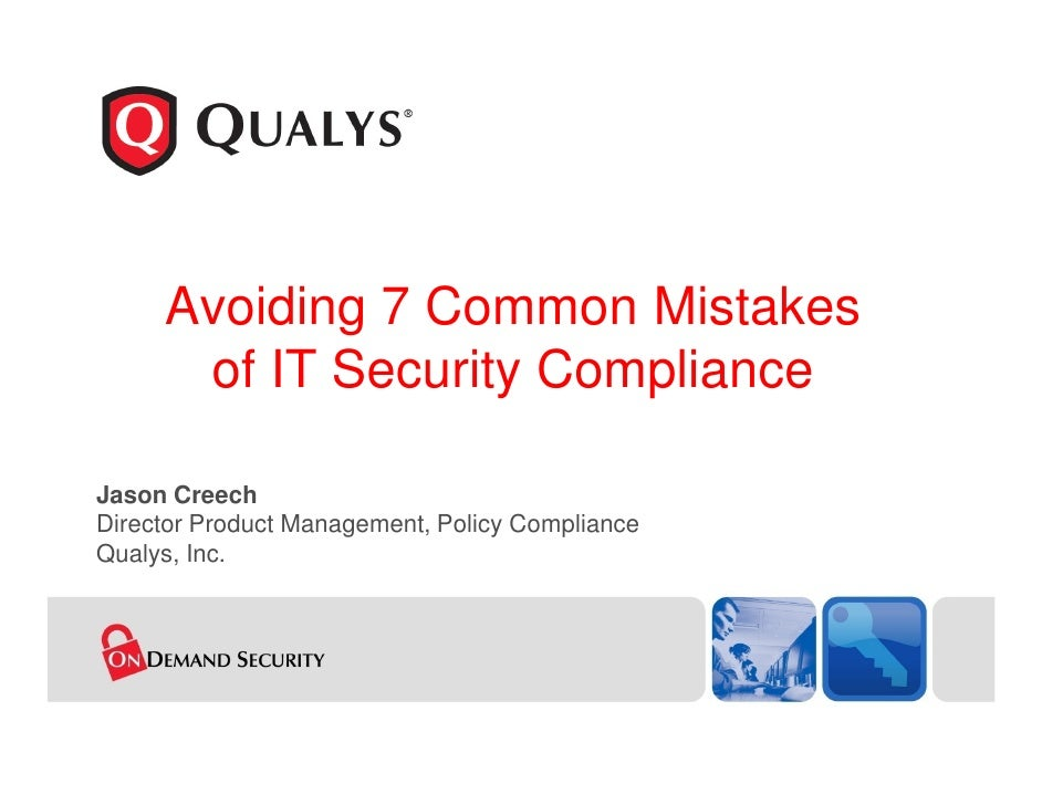 Avoiding 7 Common Mistakes       of IT Security Compliance  Jason Creech Director Product Management, Policy Compliance Qu...