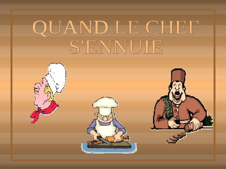QUAND LE CHEF S'ENNUIE