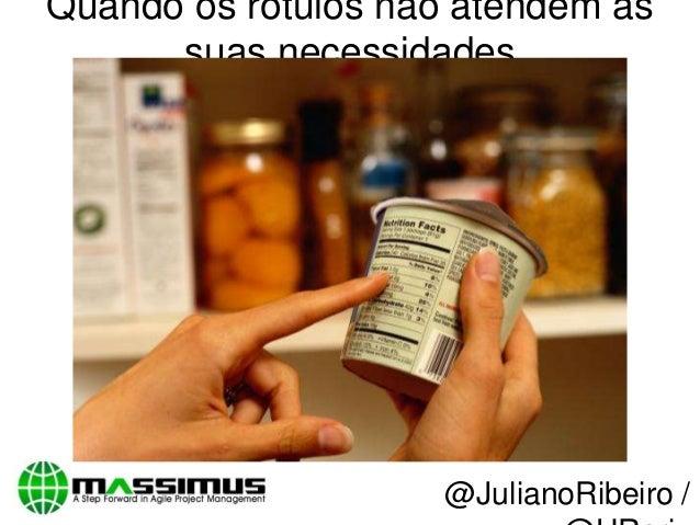 Quando os rótulos não atendem assuas necessidades@JulianoRibeiro /