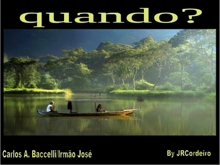 quando? Carlos A. Baccelli/Irmão José By JRCordeiro
