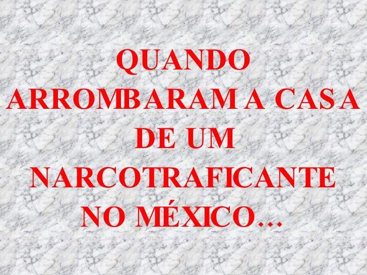 QUANDO ARROMBARAM A CASA DE UM NARCOTRAFICANTE NO MÉXICO…