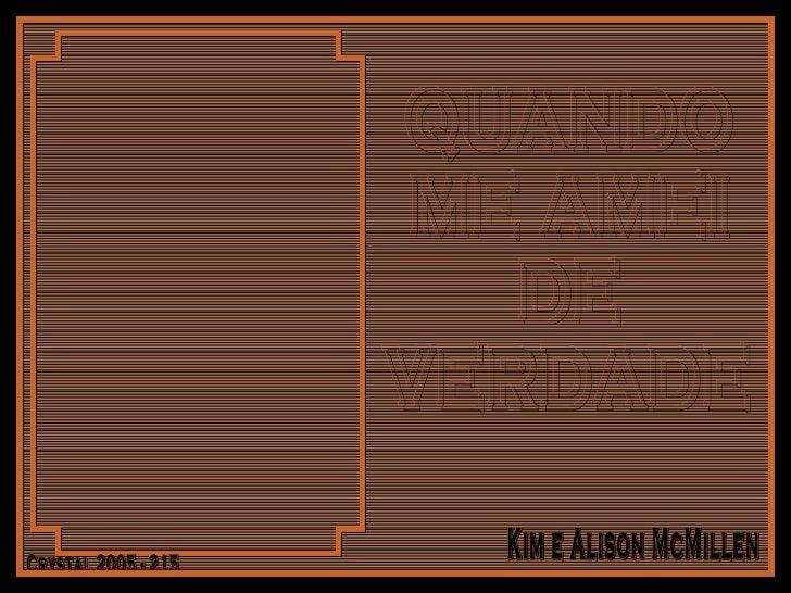 QUANDO ME AMEI DE VERDADE Crystal 2005 - 215 Kim e Alison McMillen
