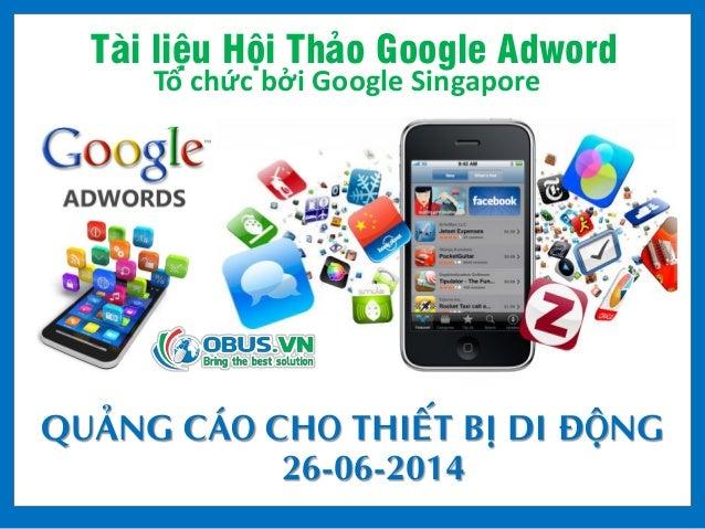 Tài liệu Hội Thảo Google Adword Tổ chức bởi Google Singapore QUẢNG CÁO CHO THIẾT BỊ DI ĐỘNG 26-06-2014