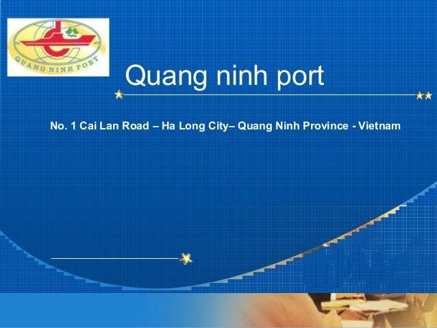Company LOGO Quang ninh port No. 1 Cai Lan Road – Ha Long City– Quang Ninh Province - Vietnam
