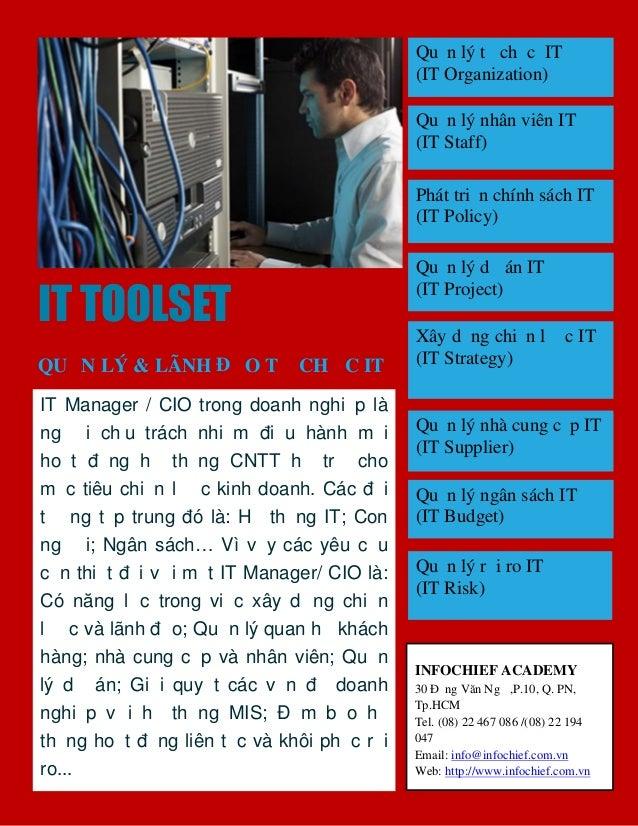 IT TOOLSET QUẢN LÝ & LÃNH ĐẠO TỔ CHỨC IT IT Manager / CIO trong doanh nghiệp là người chịu trách nhiệm điều hành mọi hoạt ...