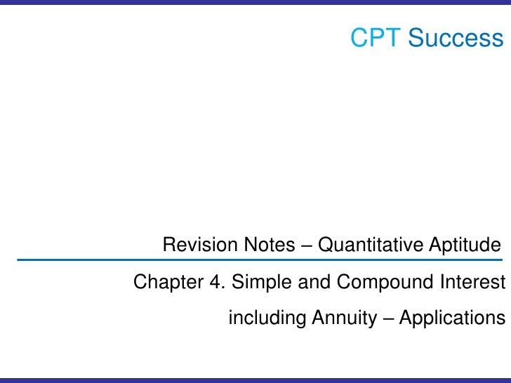 CPTSuccess<br />Revision Notes – Quantitative Aptitude<br />Chapter 4. Simple and Compound Interest including Annuity – Ap...