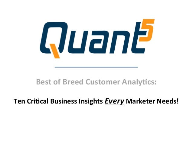 Best	   of	   Breed	   Customer	   Analy2cs:	     	    Ten	   Cri2cal	   Business	   Insights	   Every	   Marketer	   Need...
