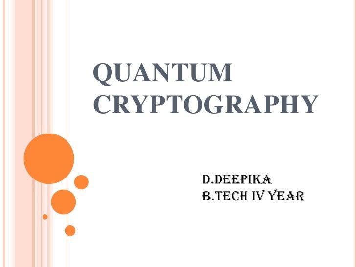 QUANTUMCRYPTOGRAPHY     D.DEEPIKA     B.TECH IV YEAR