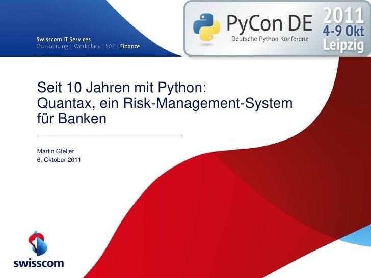 Seit 10 Jahren mit Python:Quantax, ein Risk-Management-Systemfür BankenMartin Gfeller6. Oktober 2011