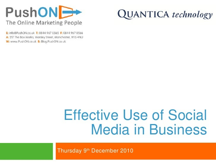 Effective Use of Social Media in Business <ul><li>Thursday 9 th  December 2010 </li></ul>