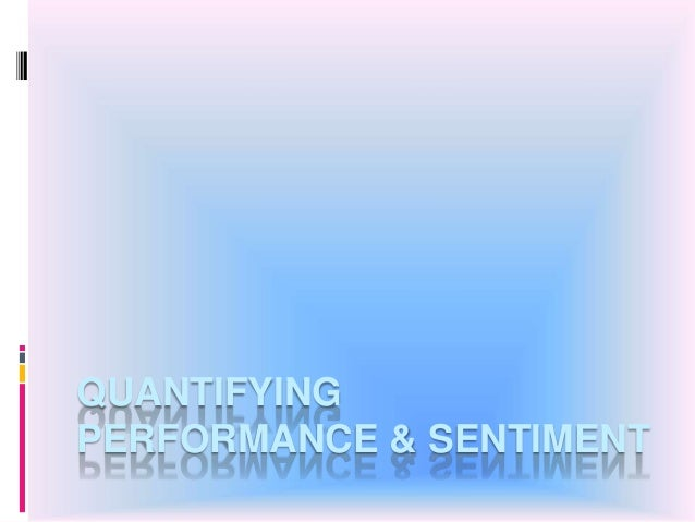 QUANTIFYING PERFORMANCE & SENTIMENT