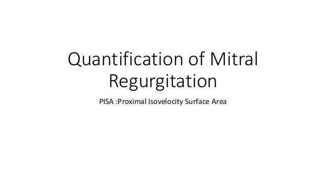 Quantification of mitral regurgitation by PISA