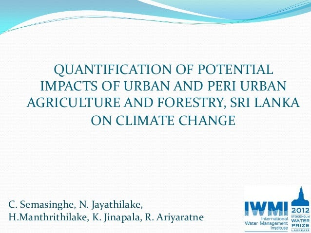 QUANTIFICATION OF POTENTIAL     IMPACTS OF URBAN AND PERI URBAN    AGRICULTURE AND FORESTRY, SRI LANKA            ON CLIMA...