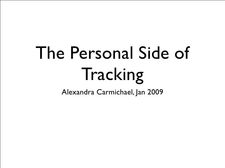 The Personal Side of      Tracking    Alexandra Carmichael, Jan 2009