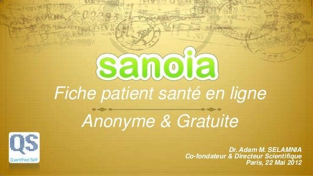 Fiche patient santé en ligneAnonyme & GratuiteDr. Adam M. SELAMNIACo-fondateur & Directeur ScientifiqueParis, 22 Mai 2012