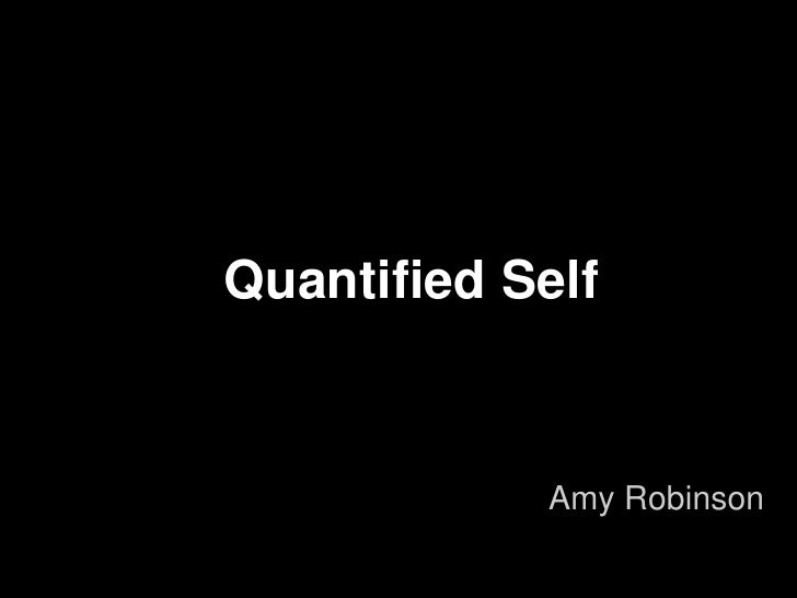 Quantified Self            Amy Robinson