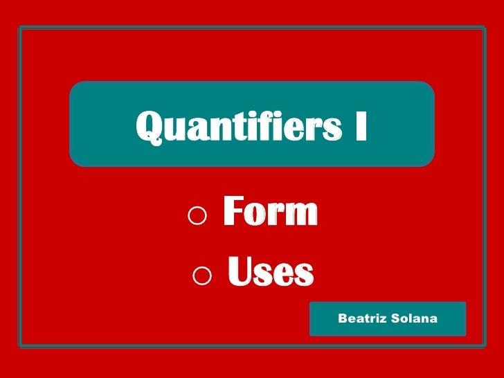 Quantifiers I<br /><ul><li>Form