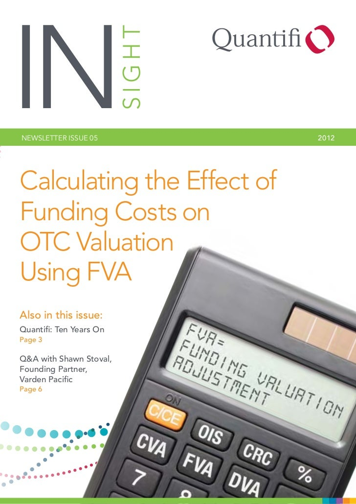 INNEWSLETTER ISSUE 05      SIGHT   2 012Calculating the Effect ofFunding Costs onOTC ValuationUsing FVAAlso in this issue:...